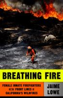 Breathing Fire : Female Inmate Firefighters on the Front Lines of California's Wildfires.
