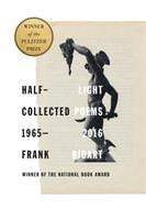 Half-light: Collected Poems 1965-2016, by Frank Bidart