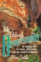 My beloved brontosaurus : on the road with old bones, new science, and our favorite dinosaurs