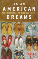 Asian American dreams : the emergence of an American people