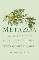 Metazoa : animal life and the birth of the mindx, 336 pages, 8 unnumbered pages of plates : illustrations (chiefly color) ; 22 cm