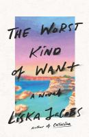 The worst kind of want : a novel