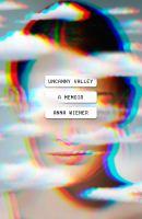 Uncanny Valley : A Memoir