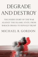 Degrade And Destroy : The Inside Story Of The War Against The Islamic State