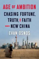 Age of Ambition: Chasing Fortune, Truth, and Faith in the New China, by Evan Osnos