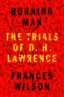 Burning man : the trials of D.H. Lawrence