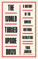 The World Turned Upside Down : A History of the Chinese Cultural Revolution.