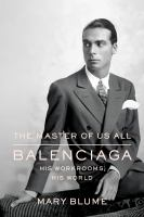 The master of us all : Balenciaga, his workrooms, his world