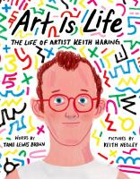 Art is life : the life of artist Keith Haring