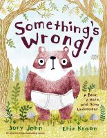 Something%27s wrong! : a bear, a hare, and some underwear1 volume (unpaged) : color illustrations ; 29 cm