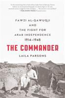 Commander: Fawzi Qawuqji And The Fight For Arab Independence 1914-1948