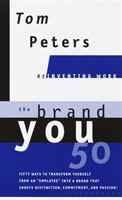 """The Brand You50, Or, Fifty Ways to Transform Yourself From An """"employee"""" Into A Brand That Shouts Distinction, Commitment, and Passion!"""