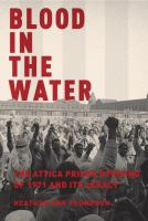 Blood in the Water: The Attica Prison Uprising of 1971 and Its Legacy / Heather Ann Thompson