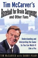Tim McCarver's Baseball for Brain Surgeons and Other Fans