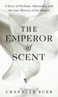 The emperor of scent : a story of perfume, obsession, and the last mystery of the senses
