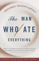 The Man Who Ate Everything : And Other Gastronomic Feats, Disputes, And Pleasurable Pursuits  / Jeffrey Steingarten