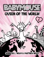 Babymouse: Queen of the World by Jennifer Holm and Matthew Holm