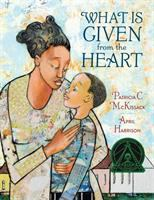 What Is Given From the Heart - McKissack, Pat