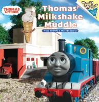 Thomas' Milkshake Muddle : Three Thomas & Friends Stories