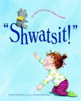 """""""Shwatsit!"""""""