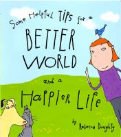 Some Helpful Tips for A Better World and A Happier Life
