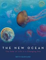 The new ocean : the fate of life in a changing sea