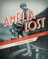 Amelia lost : the life and disappearance of Amelia Earhart
