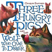 Charles Santore's Three Hungry Pigs and the Wolf Who Came to Dinner