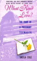 What Kind Of Love? : The Diary Of A Pregnant Teenager