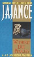 Without Due Process : A J.P. Beaumont Mystery