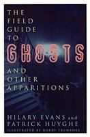 The Field Guide to Ghosts and Other Apparitions