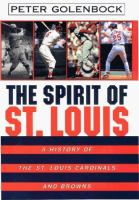 The Spirit Of St. Louis : A History Of The St. Louis Cardinals And Browns
