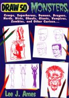 Draw 50 Monsters, Creeps, Superheroes, Demons, Dragons, Nerds, Dirts, Ghouls, Giants, Vampires, Zombies, and Other Curiosa