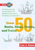 Draw 50 Boats, Ships, Trucks & Trains