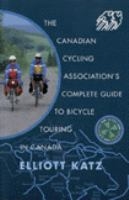 The Canadian Cycling Association's Complete Guide to Bicycle Touring in Canada