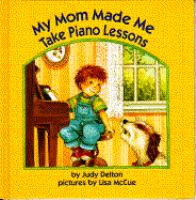 My Mom Made Me Take Piano Lessons