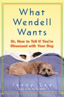 What Wendell Wants, Or, How to Tell If You're Obsessed With your Dog