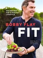 BOBBY FLAY FIT : 200 RECIPES FOR A HEALTHY LIFESTYLE