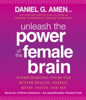 Unleash the power of the female brain [supercharging yours for better health, energy, mood, focus, and sex]