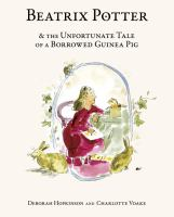 Beatrix Potter & the Unfortunate Tale of A Borrowed Guinea Pig