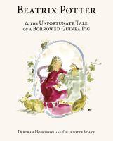 Beatrix Potter & the Unfortunate Tale of A Borrowed Guinea Pig