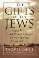 The Gifts Of The Jews : How A Tribe Of Desert Nomads Changed The Way Everyone Thinks And Feels