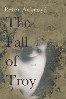 The Fall of Troy / Peter Ackroyd