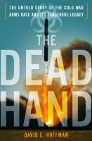 The Dead Hand: The Untold Story of the Cold War Amrs Race and Its Dangerous Legacy