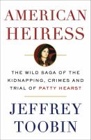 American heiress : the wild saga of the kidnapping, crimes and trial of Patty Hearst