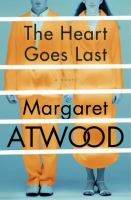 The heart goes last : a novel
