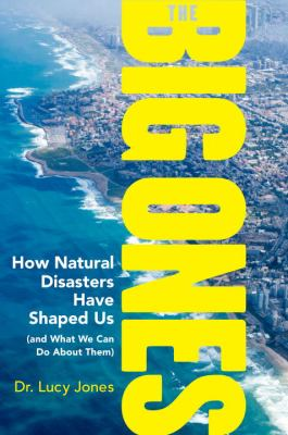 The Big Ones: How Natural Disasters Have Shaped Us and What We Can Do About Them book jacket