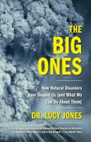 The Big Ones : How Natural Disasters Have Shaped Us and What We Can Do About Them