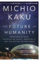 Future of Humanity : Terraforming, Interstellar Travel, Immortality, and Our Destiny Beyond Earth