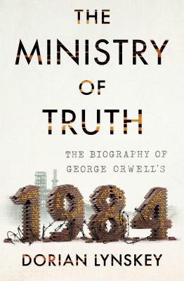 The Ministry of Truth: The Biography of George Orwell's 1984(book-cover)